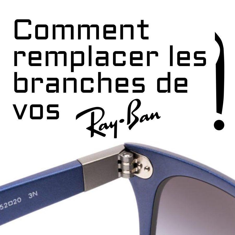 Comment remplacer les branches de vos Ray-Ban